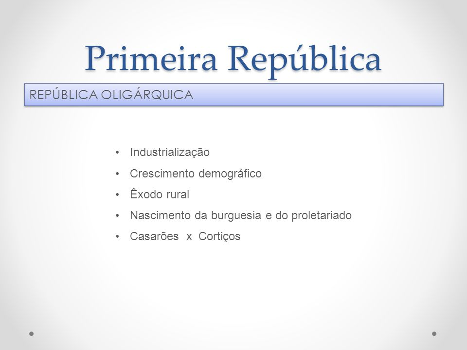 Primeira República REPÚBLICA OLIGÁRQUICA Industrialização