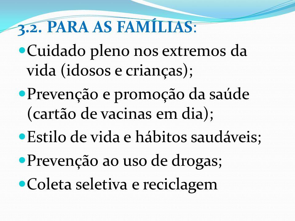 3.2. PARA AS FAMÍLIAS: Cuidado pleno nos extremos da vida (idosos e crianças); Prevenção e promoção da saúde (cartão de vacinas em dia);