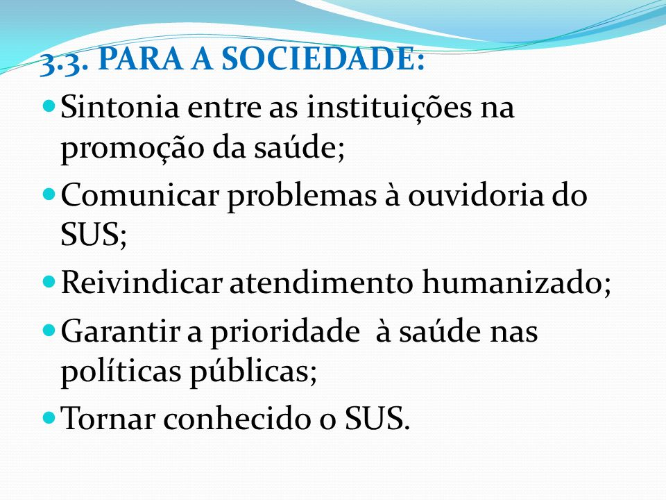 3.3. PARA A SOCIEDADE: Sintonia entre as instituições na promoção da saúde; Comunicar problemas à ouvidoria do SUS;