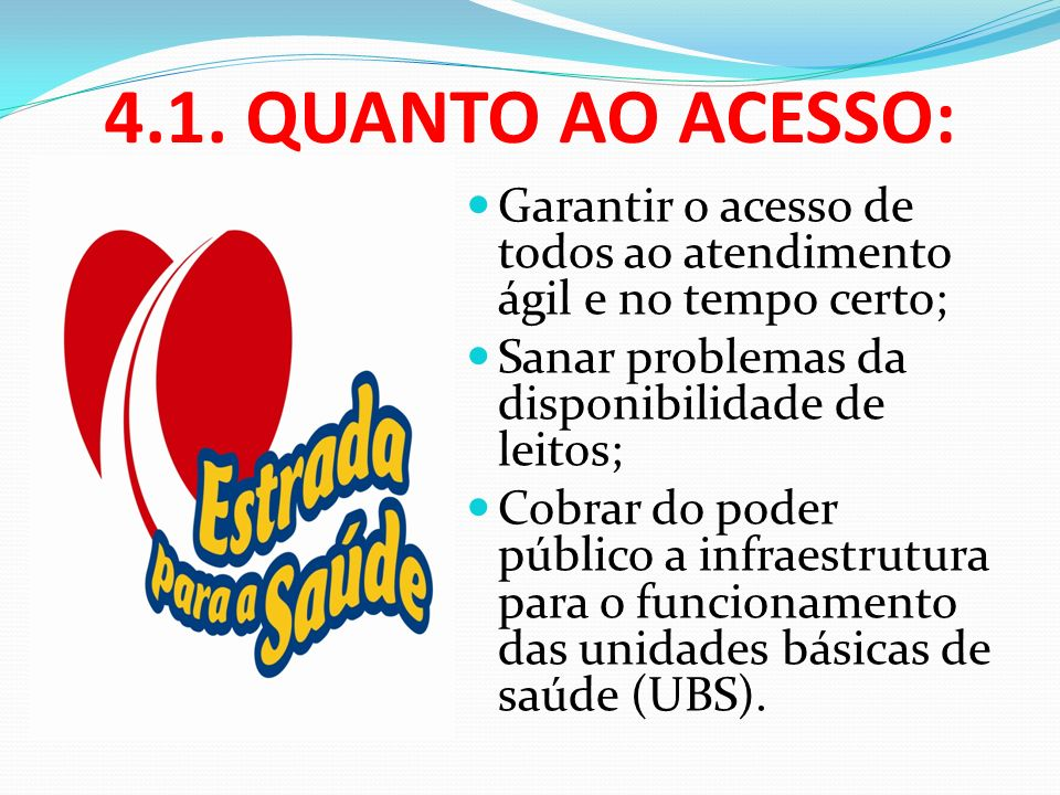 4.1. QUANTO AO ACESSO: Garantir o acesso de todos ao atendimento ágil e no tempo certo; Sanar problemas da disponibilidade de leitos;