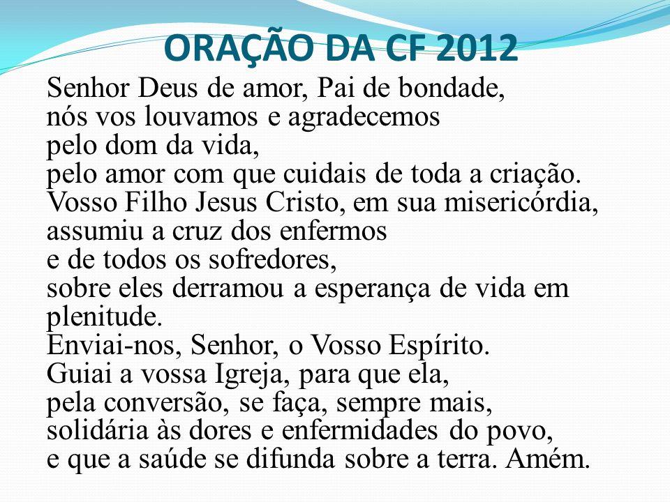 ORAÇÃO DA CF 2012 Senhor Deus de amor, Pai de bondade,