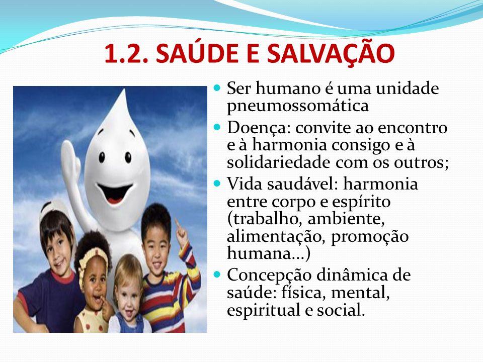 1.2. SAÚDE E SALVAÇÃO Ser humano é uma unidade pneumossomática