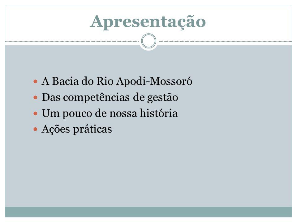 Apresentação A Bacia do Rio Apodi-Mossoró Das competências de gestão