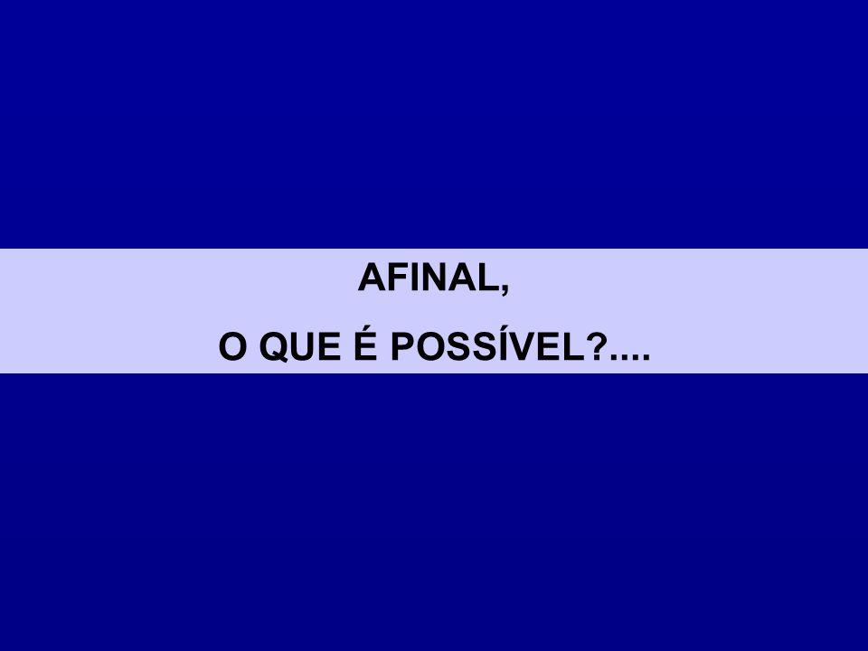 AFINAL, O QUE É POSSÍVEL ....