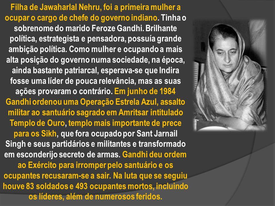 Filha de Jawaharlal Nehru, foi a primeira mulher a ocupar o cargo de chefe do governo indiano.