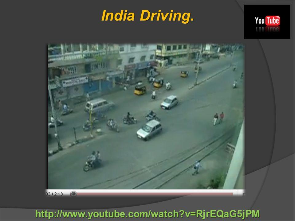 India Driving. http://www.youtube.com/watch v=RjrEQaG5jPM