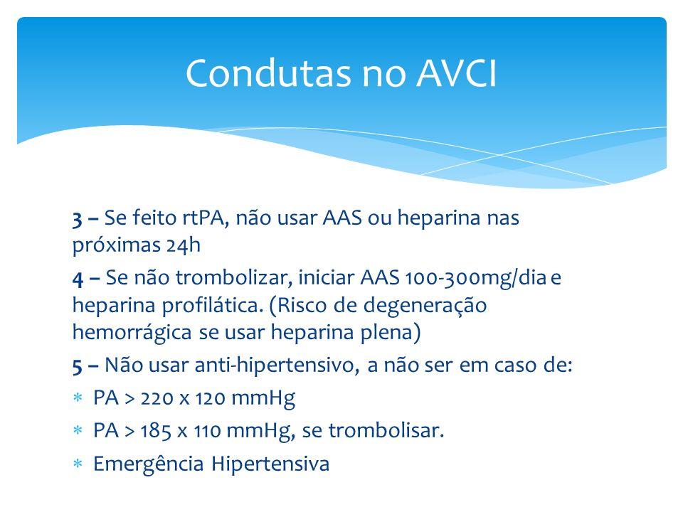 Condutas no AVCI 3 – Se feito rtPA, não usar AAS ou heparina nas próximas 24h.