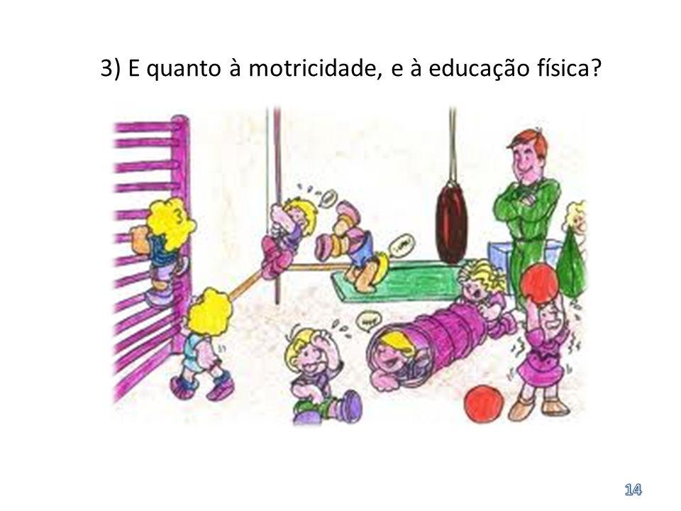 3) E quanto à motricidade, e à educação física