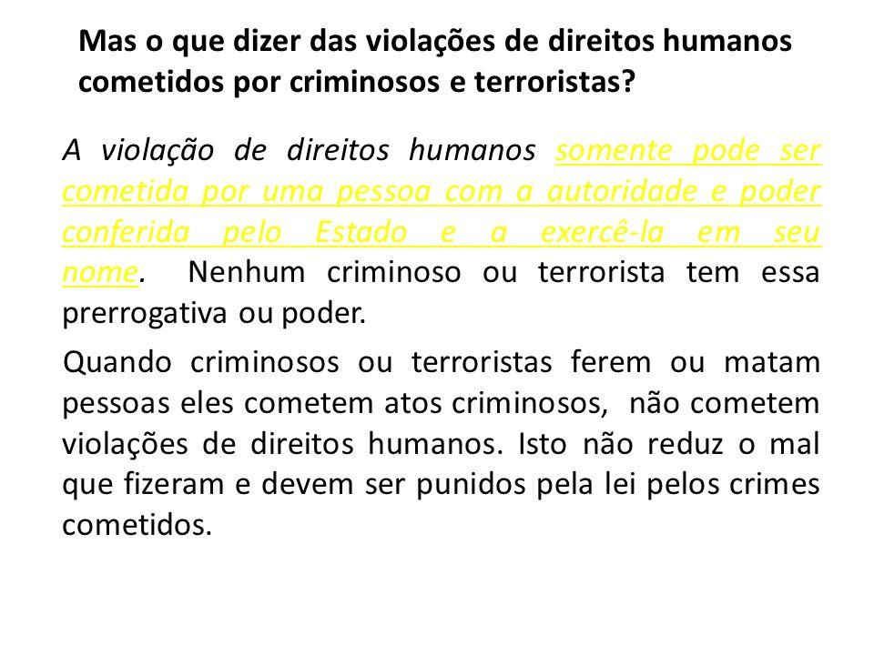 Mas o que dizer das violações de direitos humanos cometidos por criminosos e terroristas