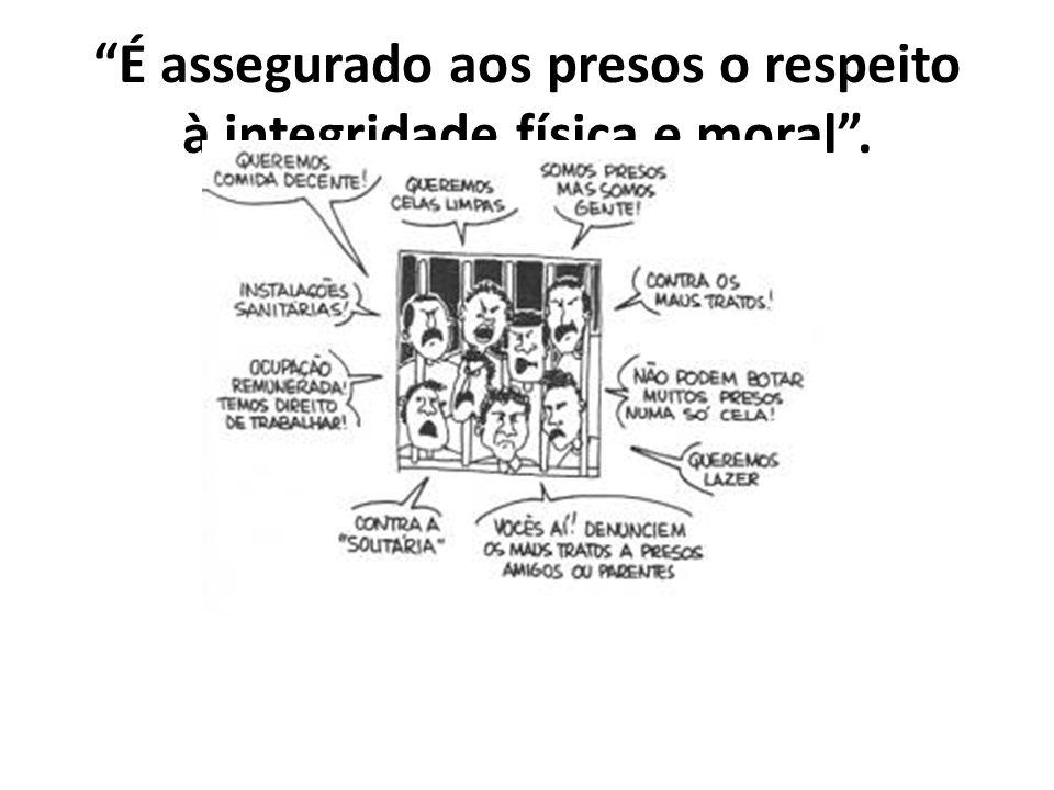 É assegurado aos presos o respeito à integridade física e moral .