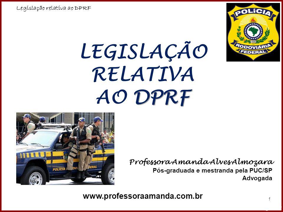 LEGISLAÇÃO RELATIVA AO DPRF www.professoraamanda.com.br