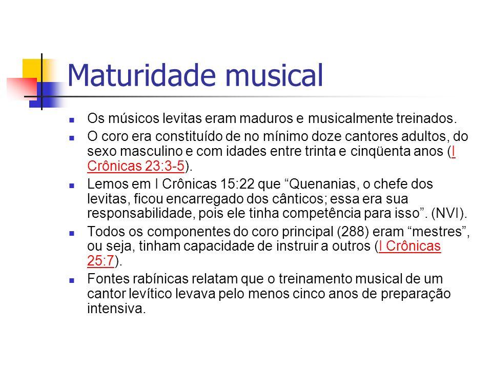 Maturidade musical Os músicos levitas eram maduros e musicalmente treinados.