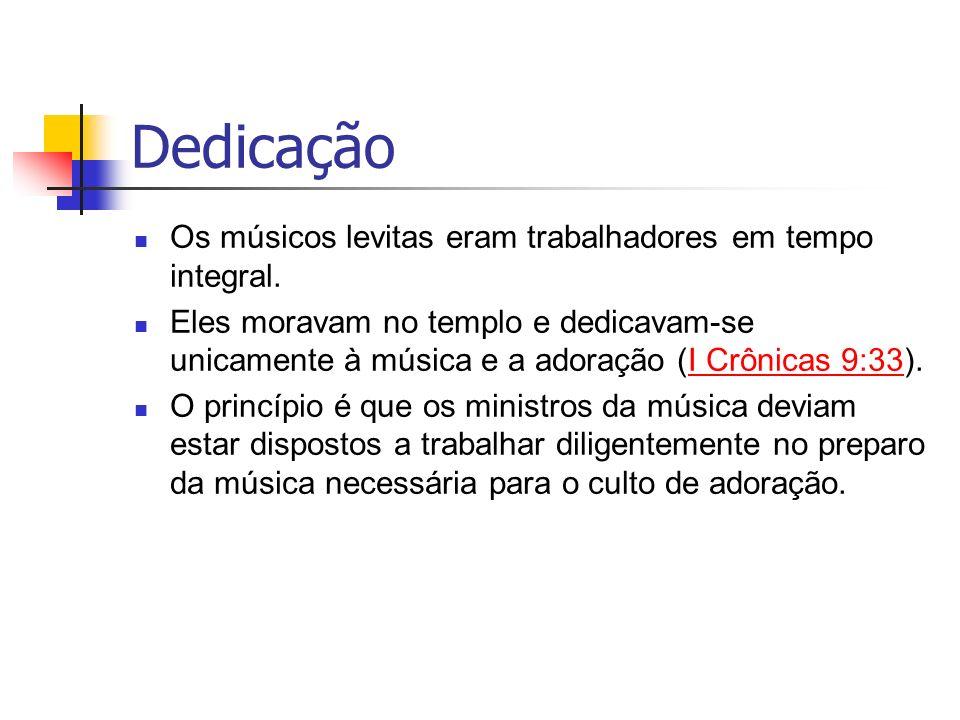 Dedicação Os músicos levitas eram trabalhadores em tempo integral.