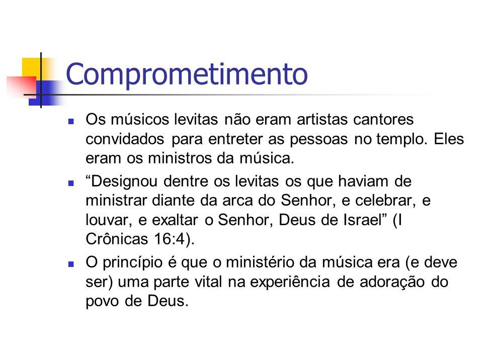 Comprometimento Os músicos levitas não eram artistas cantores convidados para entreter as pessoas no templo. Eles eram os ministros da música.