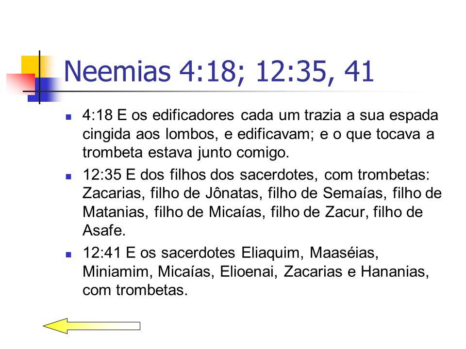 Neemias 4:18; 12:35, 41