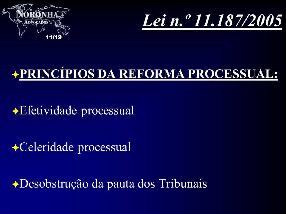Lei n.º 11.187/2005 PRINCÍPIOS DA REFORMA PROCESSUAL: