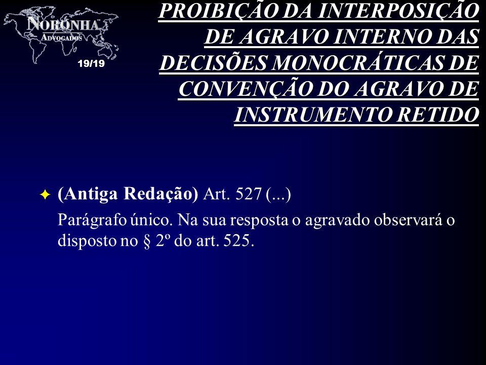 PROIBIÇÃO DA INTERPOSIÇÃO DE AGRAVO INTERNO DAS DECISÕES MONOCRÁTICAS DE CONVENÇÃO DO AGRAVO DE INSTRUMENTO RETIDO