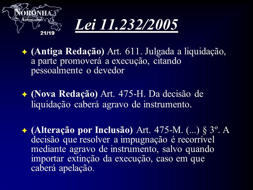 Lei 11.232/2005 (Antiga Redação) Art. 611. Julgada a liquidação, a parte promoverá a execução, citando pessoalmente o devedor.