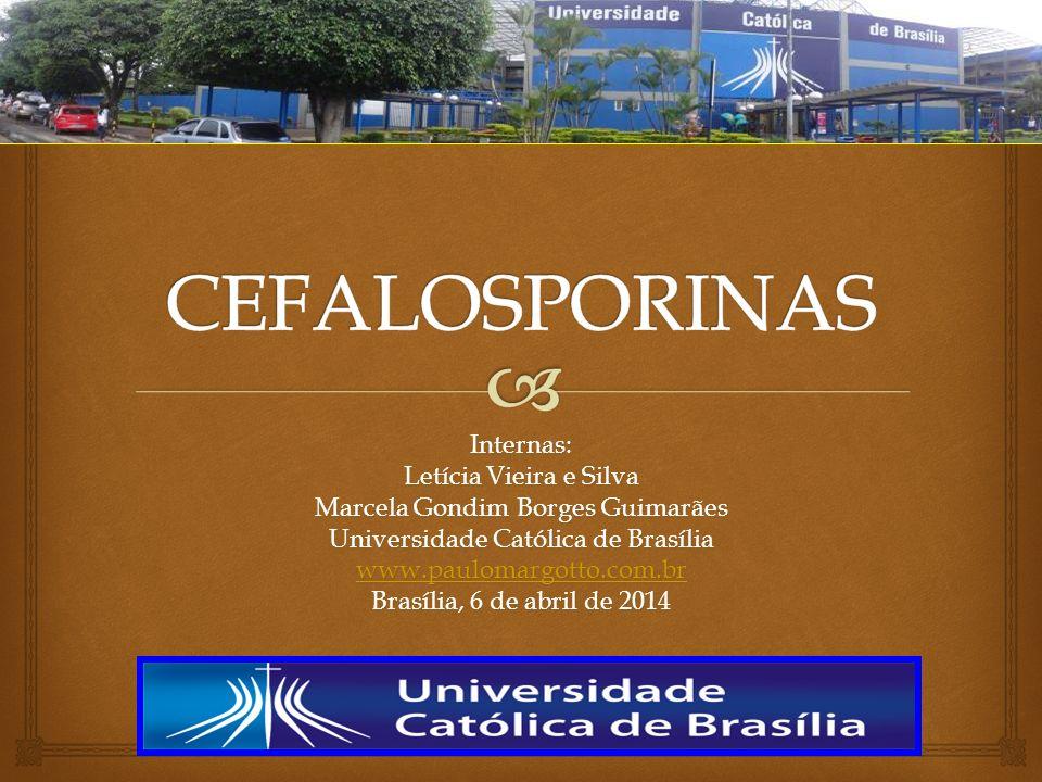 CEFALOSPORINAS Internas: Letícia Vieira e Silva