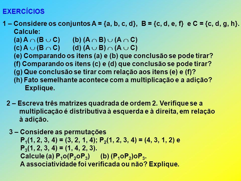 EXERCÍCIOS 1 – Considere os conjuntos A = {a, b, c, d}, B = {c, d, e, f} e C = {c, d, g, h}. Calcule: