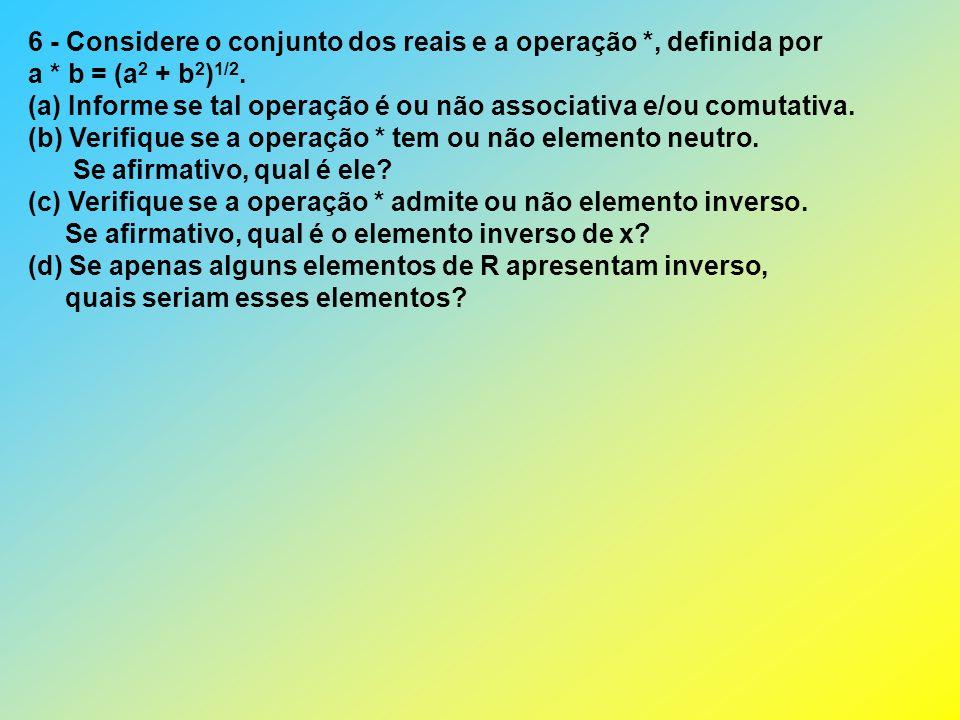 6 - Considere o conjunto dos reais e a operação *, definida por