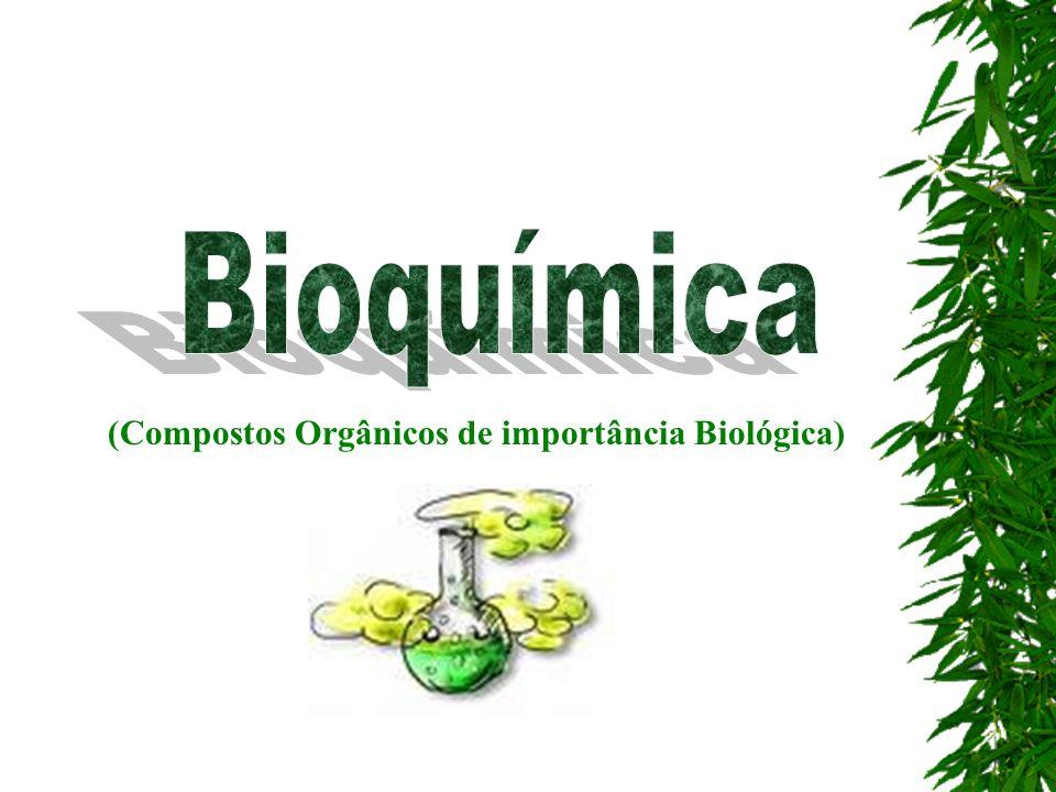 Bioquímica (Compostos Orgânicos de importância Biológica)