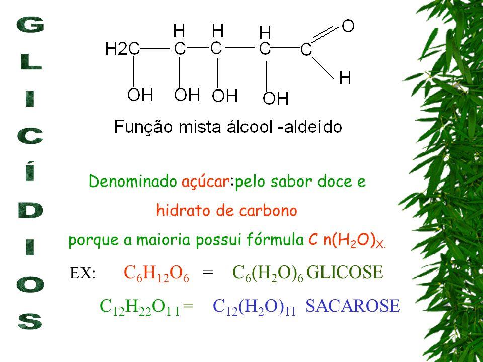 GLICÍDIOS C12H22O1 1 = C12(H2O)11 SACAROSE