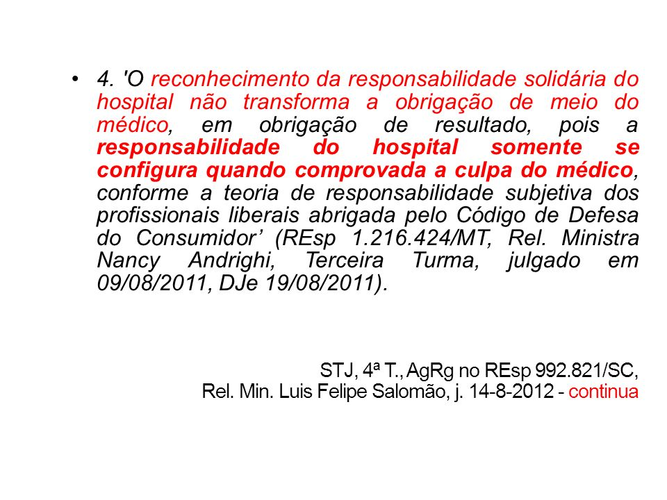 4. O reconhecimento da responsabilidade solidária do hospital não transforma a obrigação de meio do médico, em obrigação de resultado, pois a responsabilidade do hospital somente se configura quando comprovada a culpa do médico, conforme a teoria de responsabilidade subjetiva dos profissionais liberais abrigada pelo Código de Defesa do Consumidor' (REsp 1.216.424/MT, Rel. Ministra Nancy Andrighi, Terceira Turma, julgado em 09/08/2011, DJe 19/08/2011).