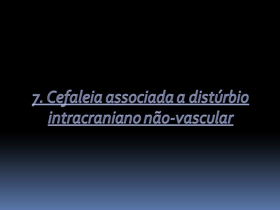 7. Cefaleia associada a distúrbio intracraniano não-vascular