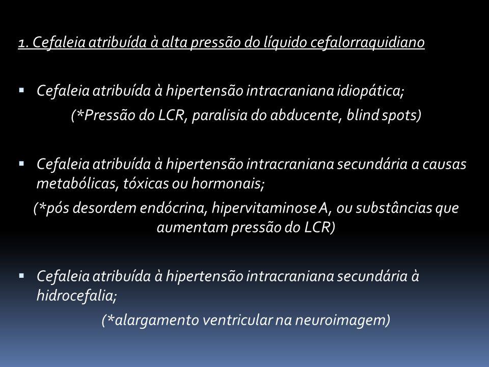 1. Cefaleia atribuída à alta pressão do líquido cefalorraquidiano