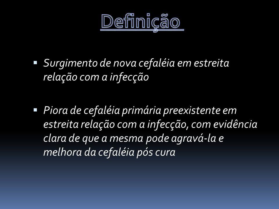 Definição Surgimento de nova cefaléia em estreita relação com a infecção.