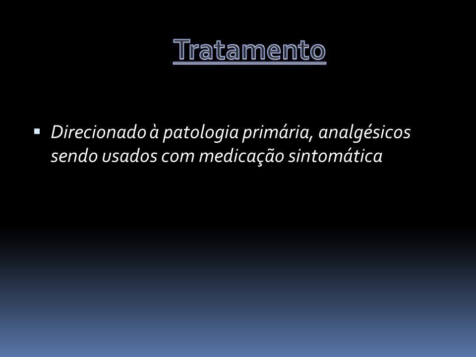 Tratamento Direcionado à patologia primária, analgésicos sendo usados com medicação sintomática