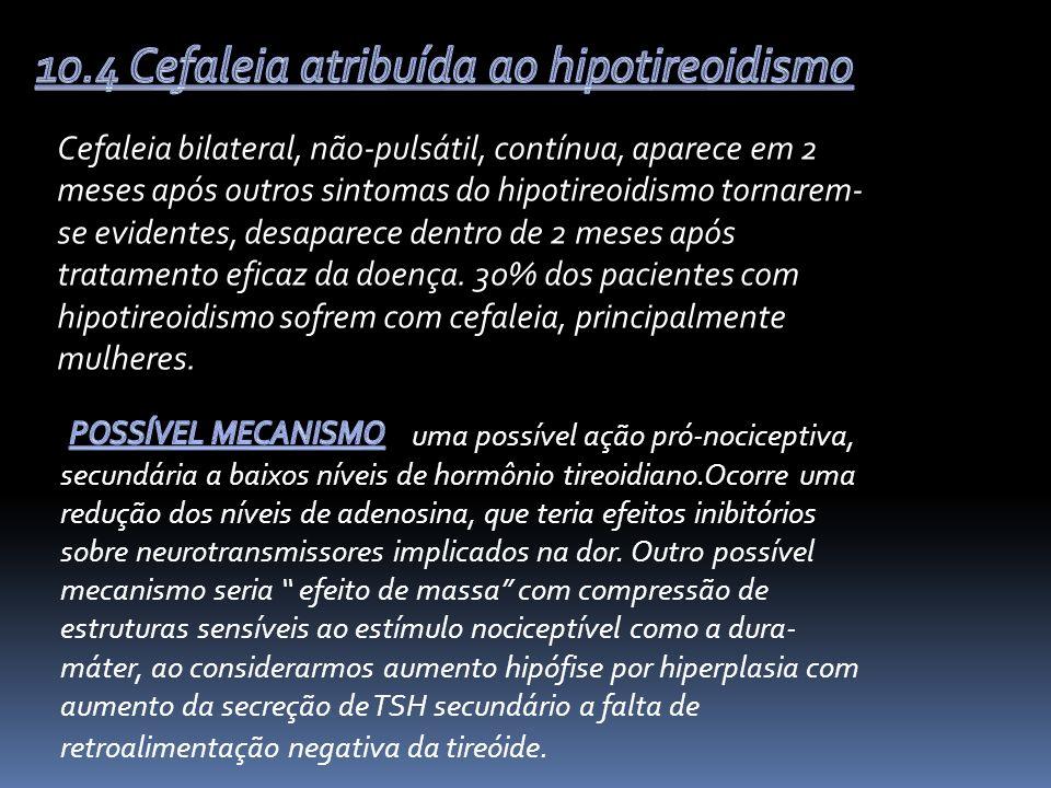 10.4 Cefaleia atribuída ao hipotireoidismo