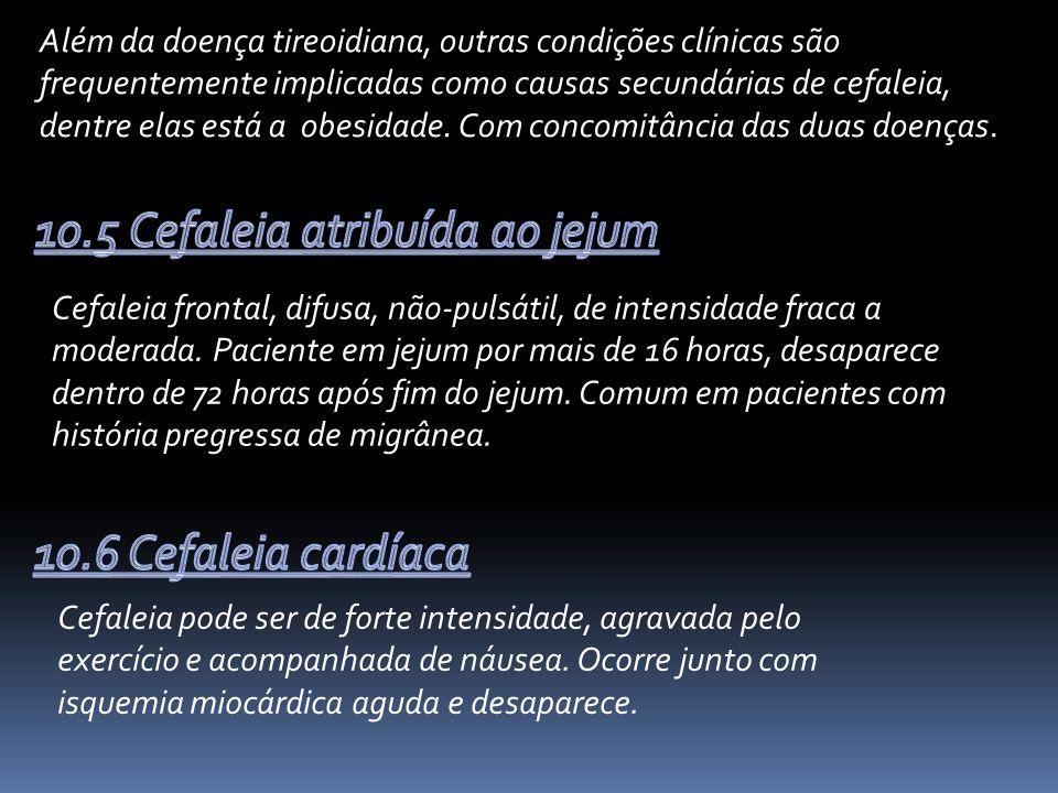 10.5 Cefaleia atribuída ao jejum
