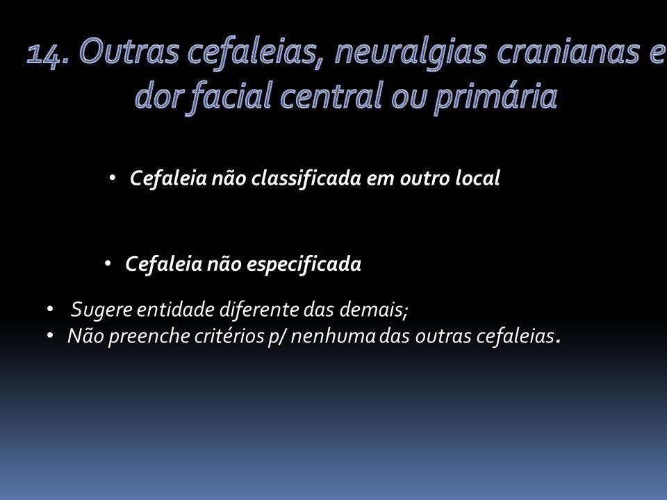 14. Outras cefaleias, neuralgias cranianas e dor facial central ou primária