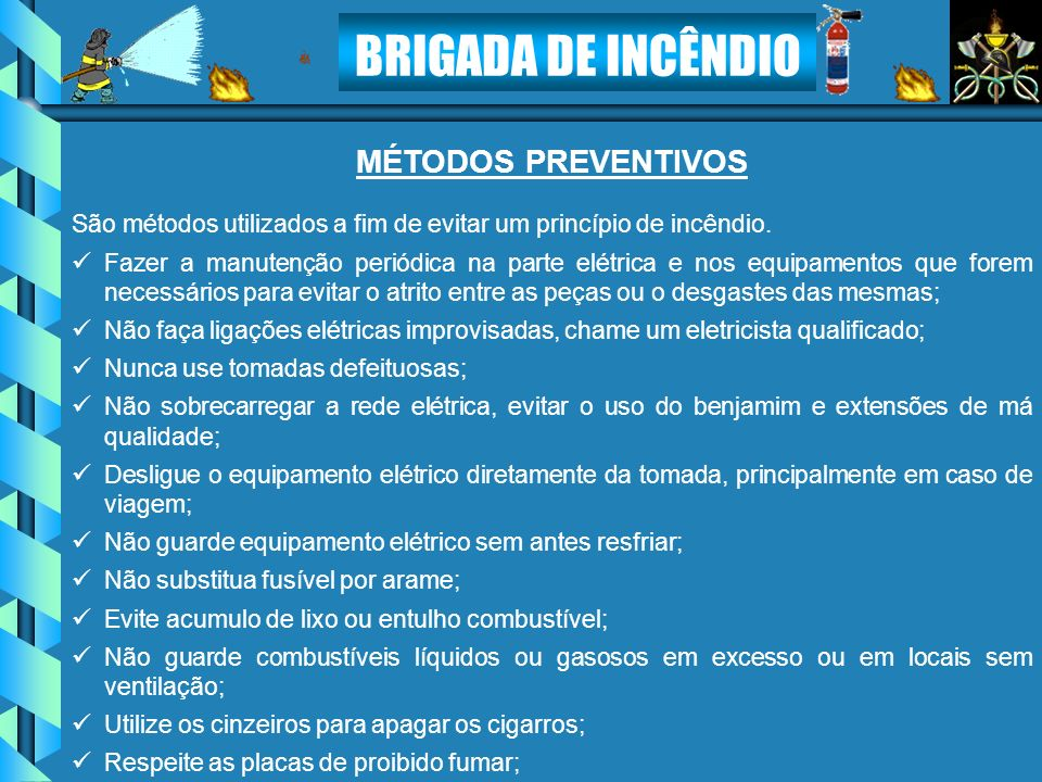 MÉTODOS PREVENTIVOS São métodos utilizados a fim de evitar um princípio de incêndio.