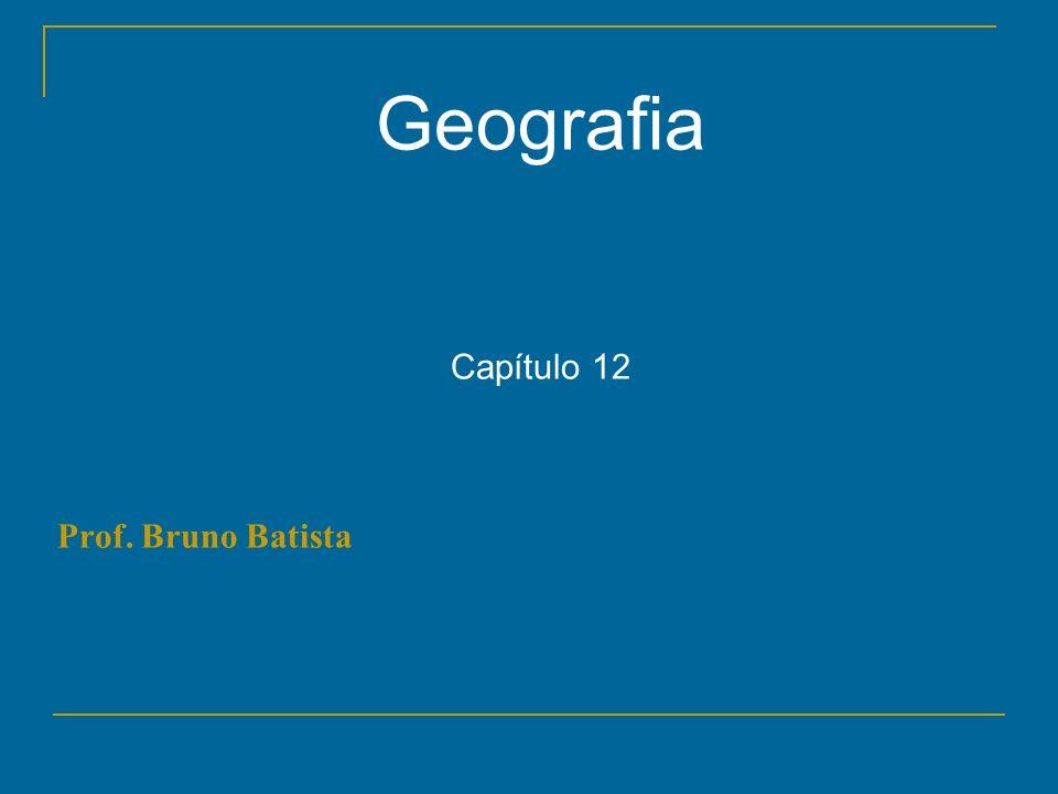 Geografia Capítulo 12 Prof. Bruno Batista