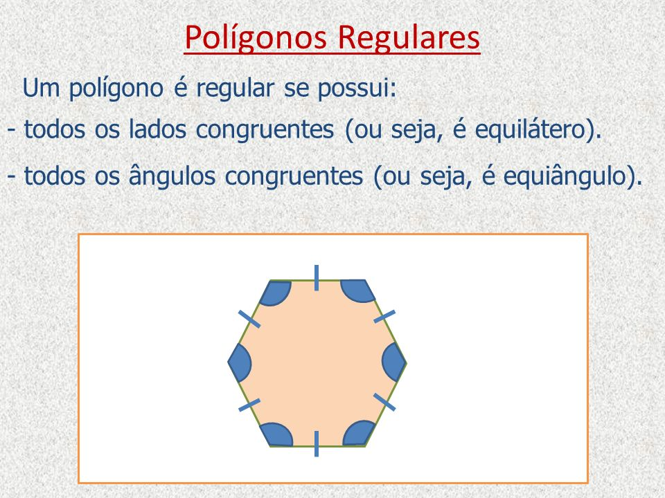 Polígonos Regulares Um polígono é regular se possui: