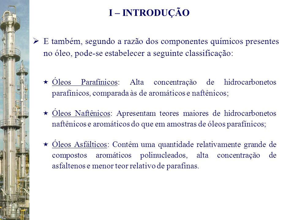 I – INTRODUÇÃO E também, segundo a razão dos componentes químicos presentes no óleo, pode-se estabelecer a seguinte classificação: