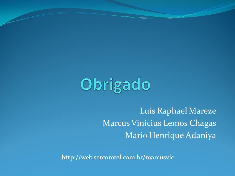 Obrigado Luis Raphael Mareze Marcus Vinicius Lemos Chagas