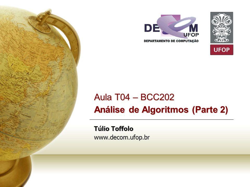 Aula T04 – BCC202 Análise de Algoritmos (Parte 2) Túlio Toffolo www