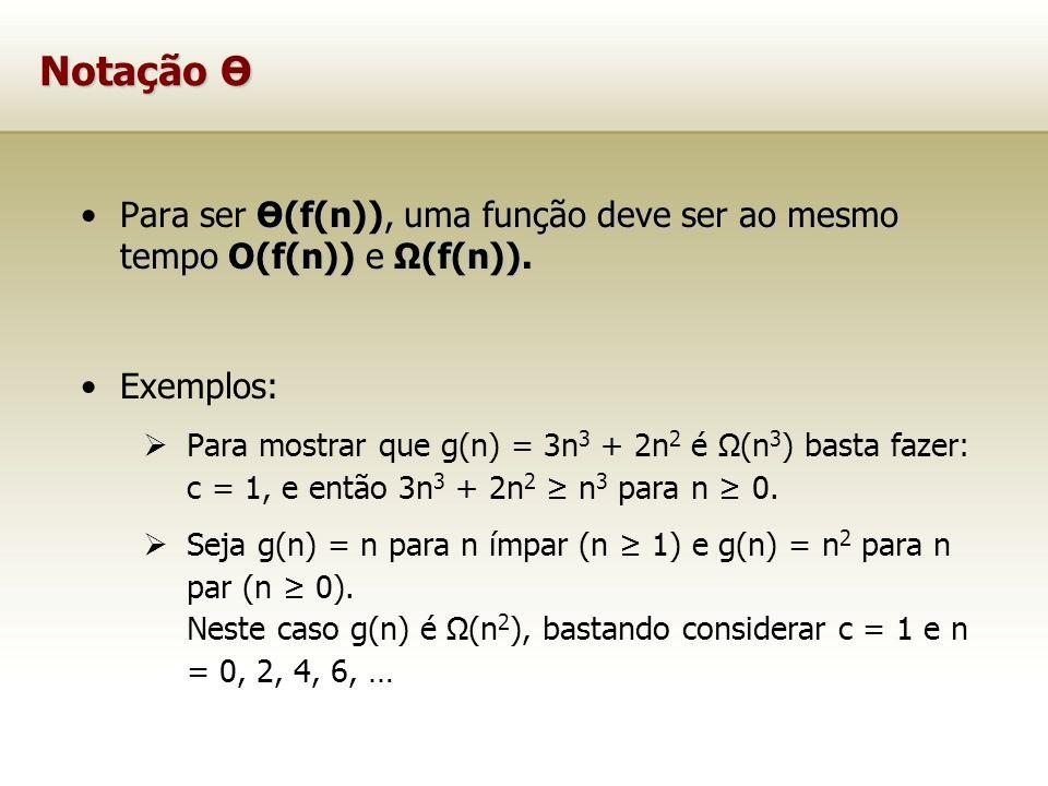Notação Ө Para ser Ө(f(n)), uma função deve ser ao mesmo tempo O(f(n)) e Ω(f(n)). Exemplos: