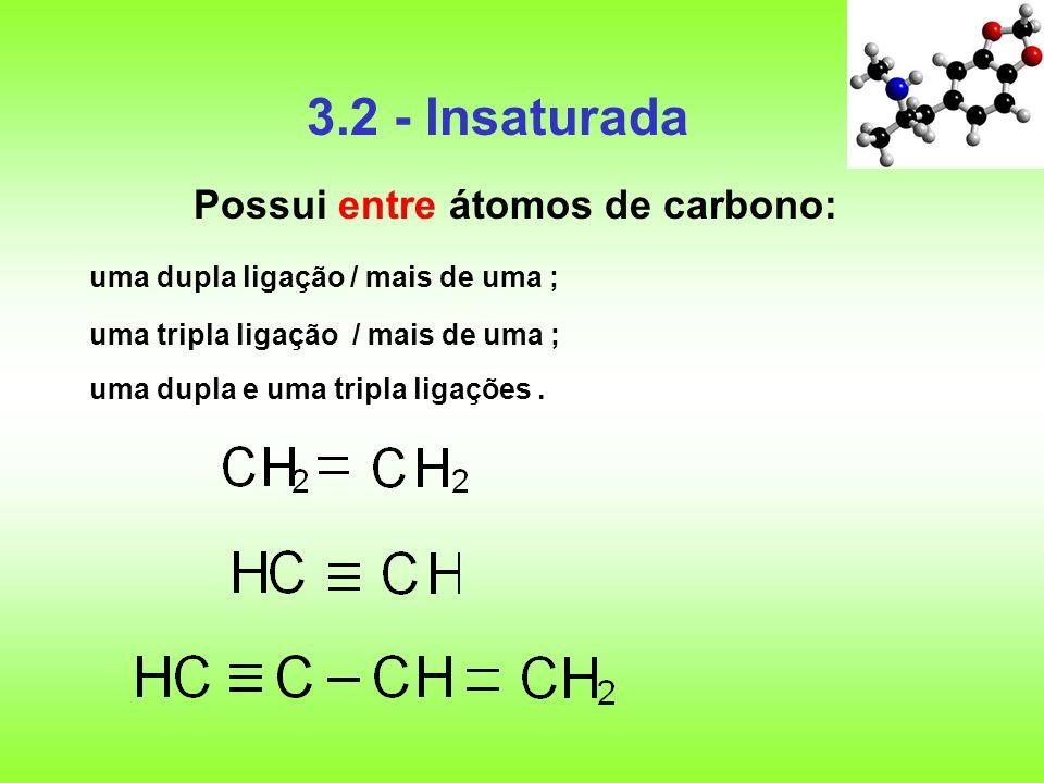 3.2 - Insaturada Possui entre átomos de carbono: