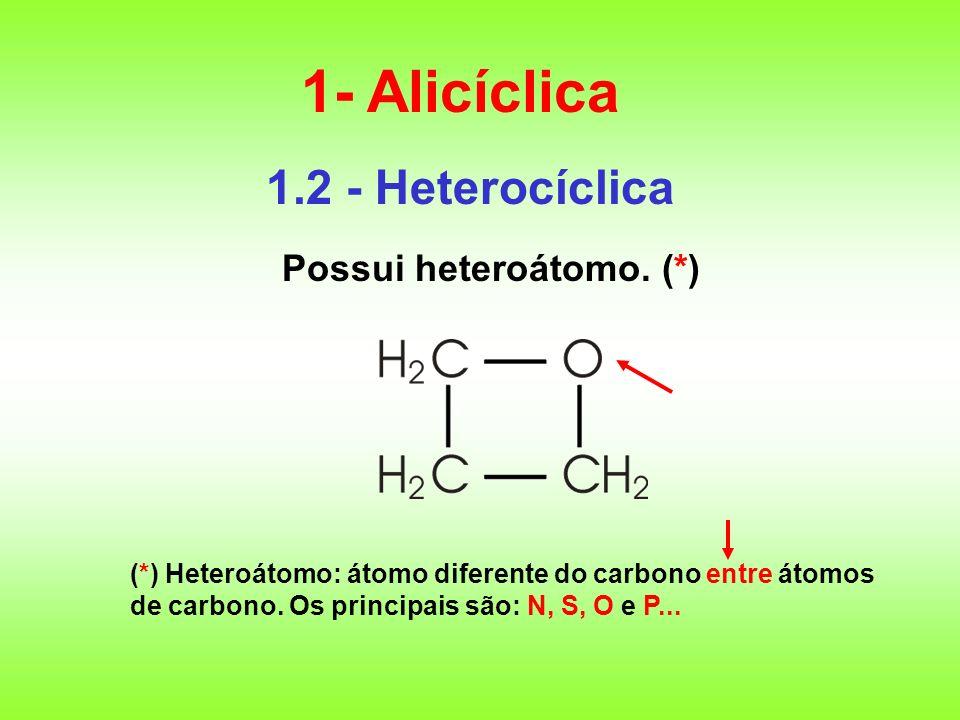 1- Alicíclica 1.2 - Heterocíclica Possui heteroátomo. (*)