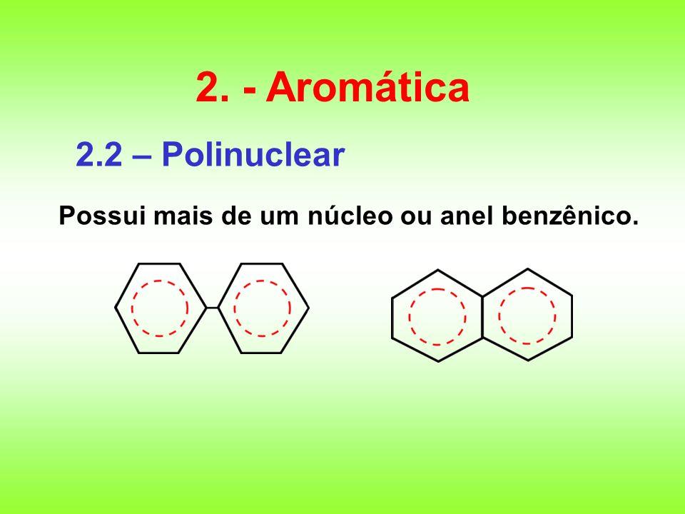 2. - Aromática 2.2 – Polinuclear