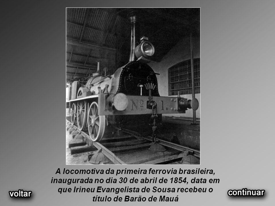 A locomotiva da primeira ferrovia brasileira, inaugurada no dia 30 de abril de 1854, data em que Irineu Evangelista de Sousa recebeu o título de Barão de Mauá