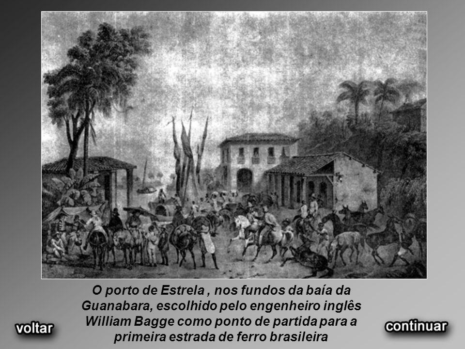 O porto de Estrela , nos fundos da baía da Guanabara, escolhido pelo engenheiro inglês William Bagge como ponto de partida para a primeira estrada de ferro brasileira