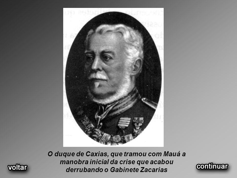 O duque de Caxias, que tramou com Mauá a manobra inicial da crise que acabou derrubando o Gabinete Zacarias
