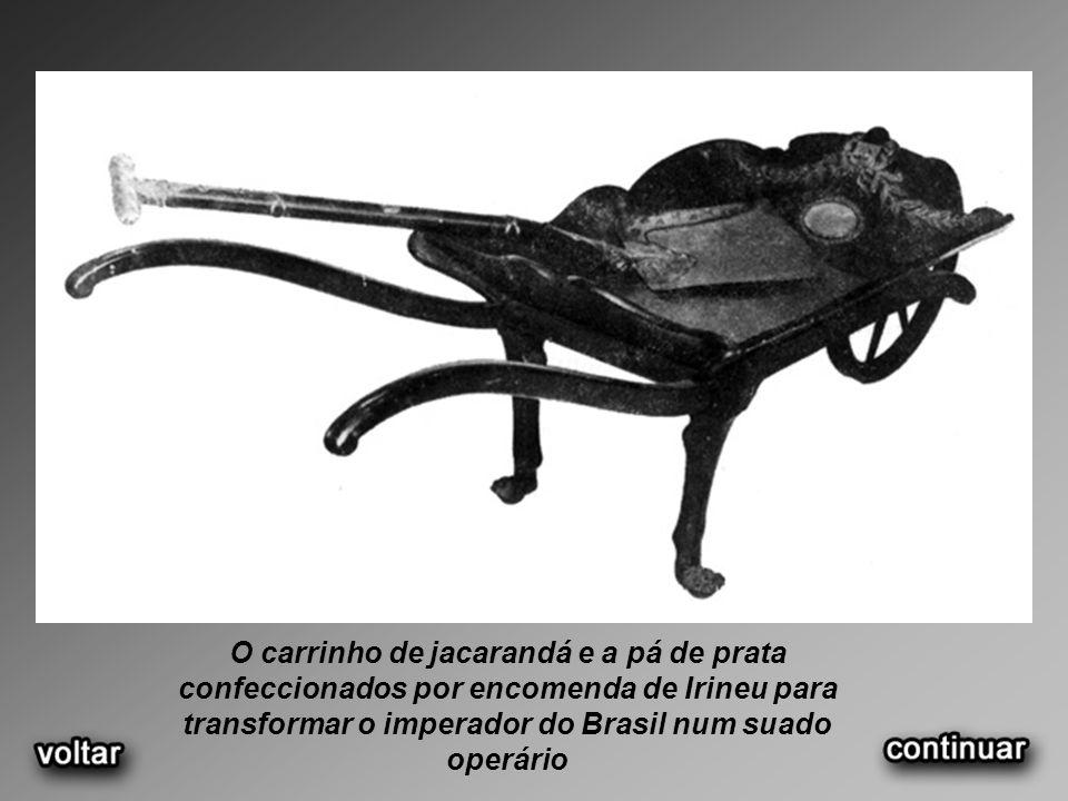 O carrinho de jacarandá e a pá de prata confeccionados por encomenda de Irineu para transformar o imperador do Brasil num suado operário