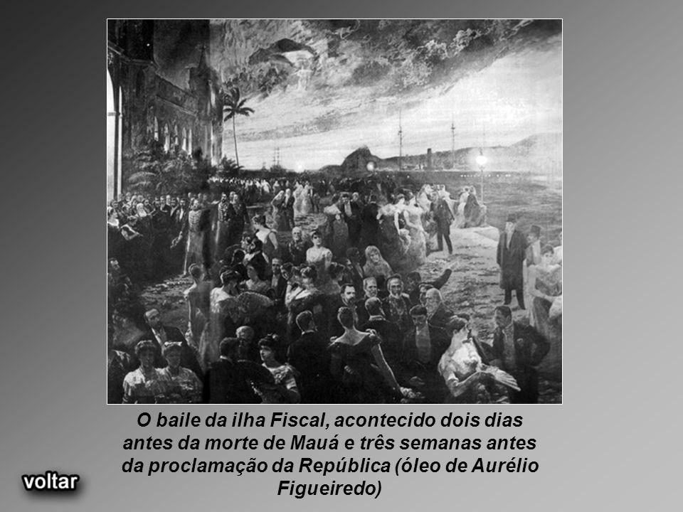 O baile da ilha Fiscal, acontecido dois dias antes da morte de Mauá e três semanas antes da proclamação da República (óleo de Aurélio Figueiredo)